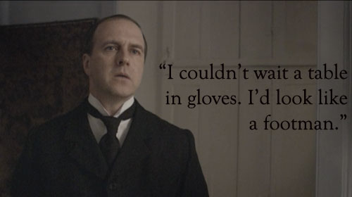 Mr Mosely quote Downton Abbey